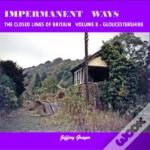 Impermanent Ways: The Closed Lines Of Britain Vol 8 - Gloucestershire
