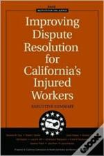 Improving Dispute Resolution For California'S Injured Workers