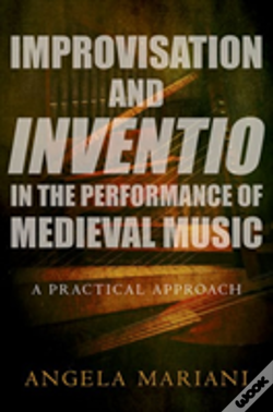 Wook.pt - Improvisation And Inventio In The Performance Of Medieval Music
