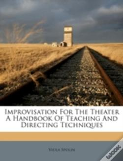 Wook.pt - Improvisation For The Theater A Handbook Of Teaching And Directing Techniques