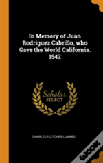 In Memory Of Juan Rodriguez Cabrillo, Who Gave The World California. 1542