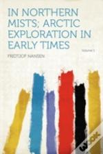In Northern Mists; Arctic Exploration In