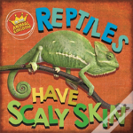 In The Animal Kingdom: Reptiles Have Scaly Skin