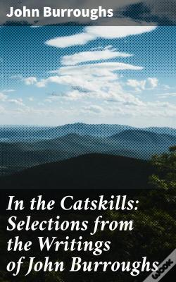 Wook.pt - In The Catskills: Selections From The Writings Of John Burroughs