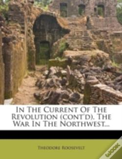 Wook.pt - In The Current Of The Revolution (Cont'D). The War In The Northwest...