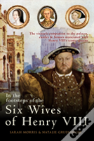 In The Footsteps Of The Six Wives Of Henry Viii