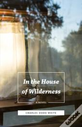 In The House Of Wilderness