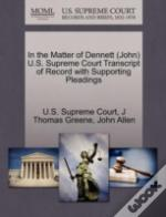 In The Matter Of Dennett (John) U.S. Supreme Court Transcript Of Record With Supporting Pleadings