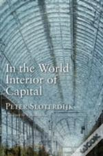 In The World Interior Of Capital: Towards A Philos Ophical Theory Of Globalization