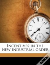 Incentives In The New Industrial Order