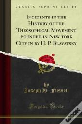 Incidents In The History Of The Theosophical Movement Founded In New York City In By H. P. Blavatsky