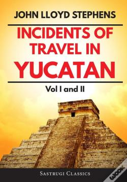 Wook.pt - Incidents Of Travel In Yucatan Volumes 1 And 2 (Annotated, Illustrated)