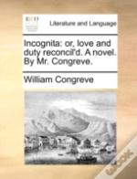Incognita: Or, Love And Duty Reconcil'D.