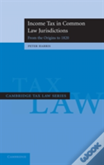 Income Tax In Common Law Jurisdictions: Volume 1, From The Origins To 1820from The Origins To 1820