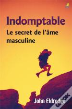 Indomptable : Le Secret De L'Ame Masculine