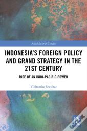 Indonesia'S Foreign Policy And Grand Strategy In The 21st Century