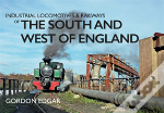 Industrial Locomotives & Railways Of The South And West England