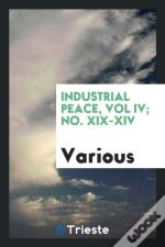 Industrial Peace, Vol Iv; No. Xix-Xiv