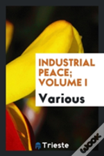 Industrial Peace; Volume I
