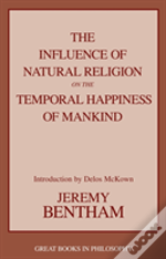 Influence Of Natural Religion On The Temporal Happiness Of Mankind