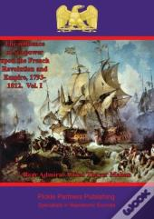 Influence Of Sea Power Upon The French Revolution And Empire, 1793-1812. Vol. I