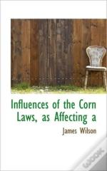 Influences Of The Corn Laws, As Affectin