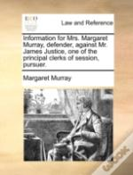 Information For Mrs. Margaret Murray, Defender, Against Mr. James Justice, One Of The Principal Clerks Of Session, Pursuer.