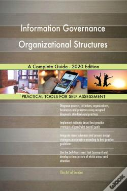 Wook.pt - Information Governance Organizational Structures A Complete Guide - 2020 Edition