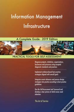 Wook.pt - Information Management Infrastructure A Complete Guide - 2019 Edition