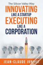 Innovating Like  A Startup Executing Like A Corporation