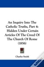 Inquiry Into The Catholic Truths, Part 4