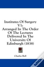 Institutes Of Surgery V1: Arranged In Th