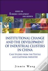 Institutional Change And The Development Of Industrial Clusters In China: Case Studies From The Textile And Clothing Industry