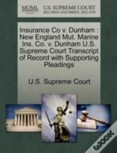 Insurance Co V. Dunham : New England Mut. Marine Ins. Co. V. Dunham U.S. Supreme Court Transcript Of Record With Supporting Pleadings