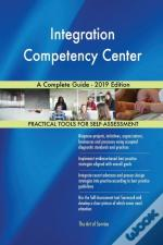 Integration Competency Center A Complete Guide - 2019 Edition