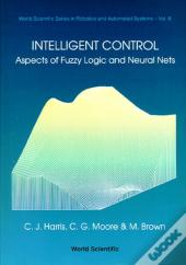 Intelligent Control: Aspects Of Fuzzy Logic And Neural Nets