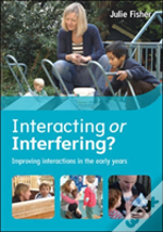 Interacting Or Interfering? Improving The Quality Of Interactions In The Early Years