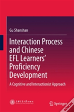 Wook.pt - Interaction Process And Chinese Efl Learners' Proficiency Development