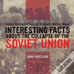 Interesting Facts About The Collapse Of The Soviet Union - History Book With Pictures - Children'S Military Books