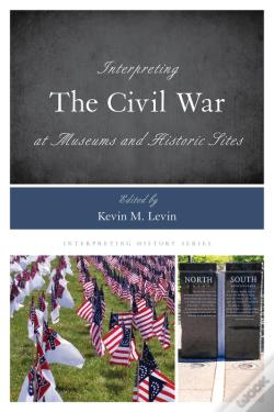 Wook.pt - Interpreting The Civil War At Museums And Historic Sites