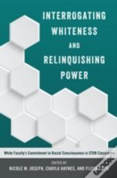 Interrogating Whiteness And Relinquishing Power