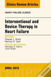 Interventional And Device Therapy In Heart Failure, An Issue Of Heart Failure Clinics,