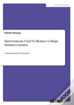 Interventions Used To Reduce College Statistics Anxiety