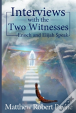 Interviews With The Two Witnesses: Enoch And Elijah Speak