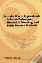 Introduction To Approximate Solution Techniques, Numerical Modeling, And Finite Element Methods