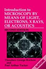 Introduction To Microscopy By Means Of Light, Electrons, X-Rays Or Acoustics