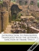 Introduction To Philosophy. Translated With The Author'S Sanction By Frank Thilly