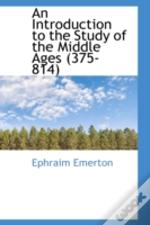 Introduction To The Study Of The Middle Ages (375-814)