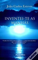 Inventei-te as Manhãs