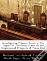 Investigating Prisoner Reentry: The Impact Of Conviction Status On The Employment Prospects Of Young Men